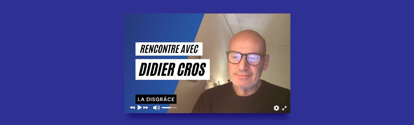 Rencontre avec Didier Cros : La Disgrâce